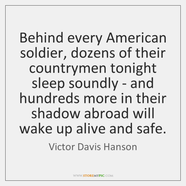 Behind every American soldier, dozens of their countrymen tonight sleep soundly - ...