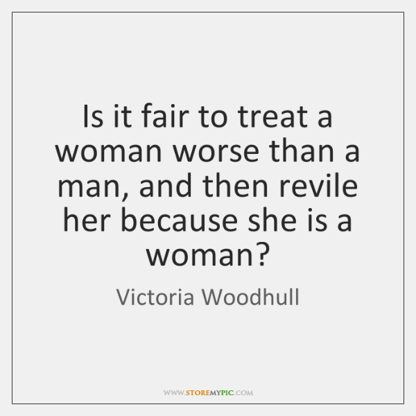 Is It Fair To Treat A Woman Worse Than A Man And Storemypic