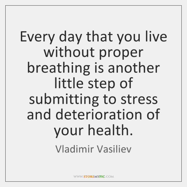 Every day that you live without proper breathing is another little step ...