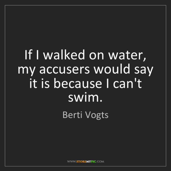 Berti Vogts: If I walked on water, my accusers would say it is because...