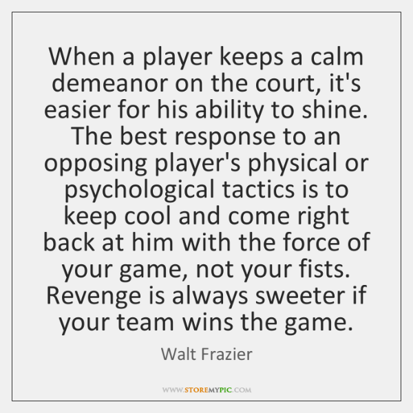When a player keeps a calm demeanor on the court, it's easier ...