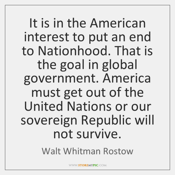 It is in the American interest to put an end to Nationhood. ...