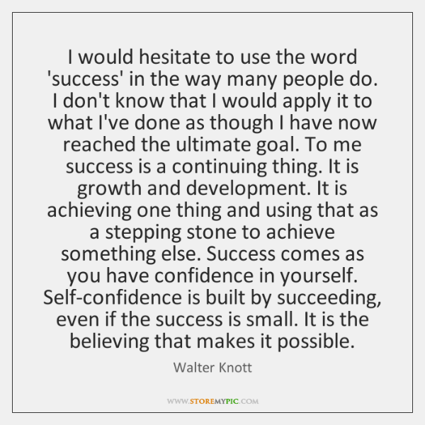 I would hesitate to use the word 'success' in the way many ...