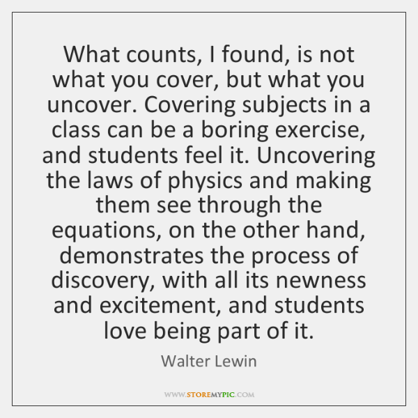 What counts, I found, is not what you cover, but what you ...