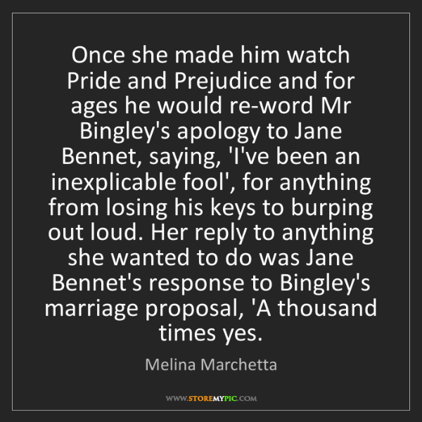 Melina Marchetta: Once she made him watch Pride and Prejudice and for ages...