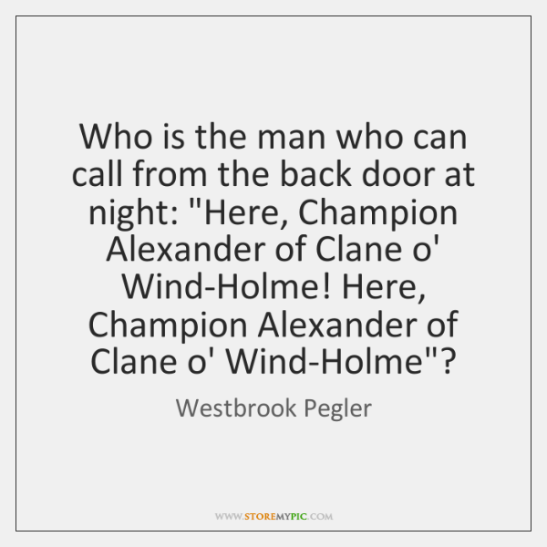 Who is the man who can call from the back door at ...