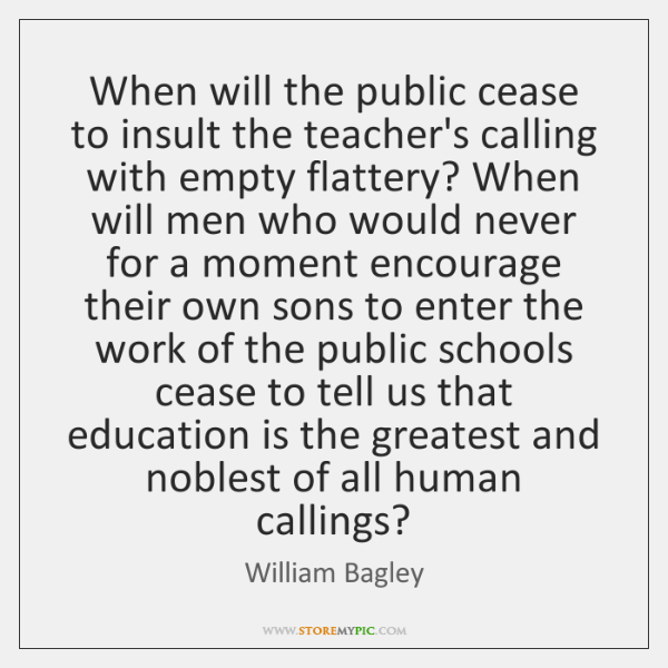 When will the public cease to insult the teacher's calling with empty ...