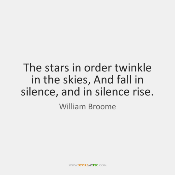 The stars in order twinkle in the skies, And fall in silence, ...