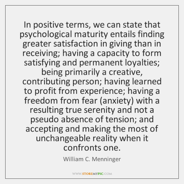 In positive terms, we can state that psychological maturity entails finding greater ...