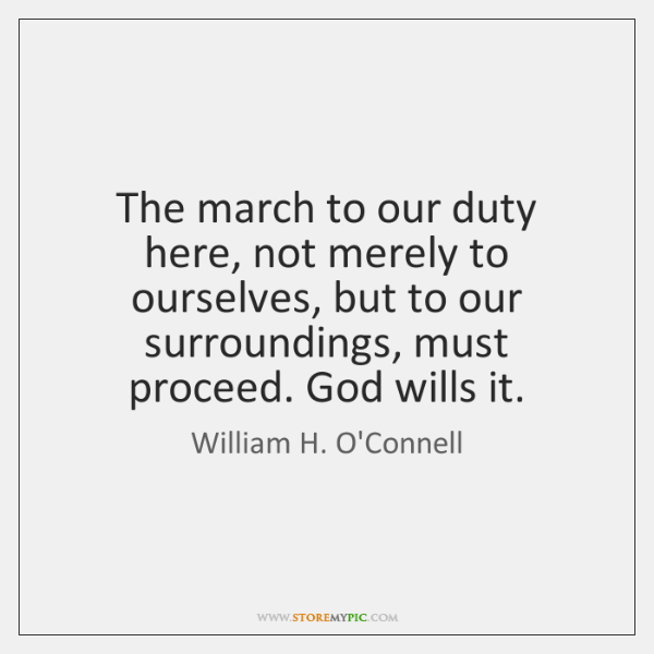 The march to our duty here, not merely to ourselves, but to ...