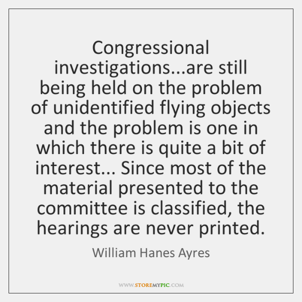 Congressional investigations...are still being held on the problem of unidentified flying ...