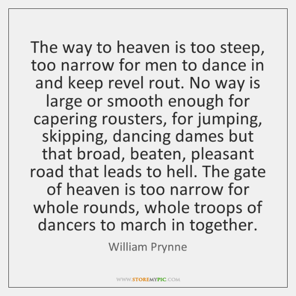The way to heaven is too steep, too narrow for men to ...