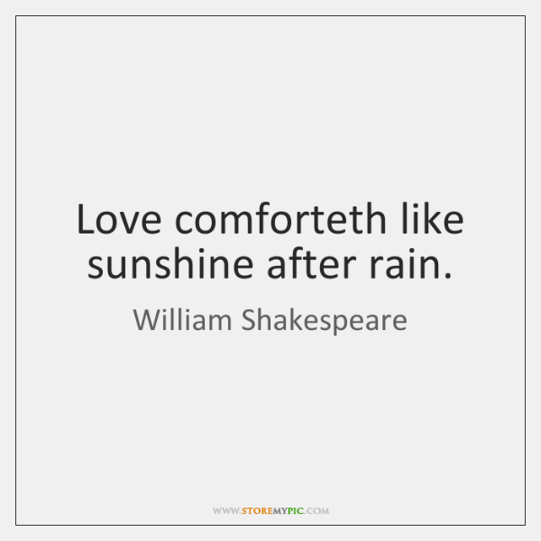 Love Comforteth Like Sunshine After Rain Storemypic