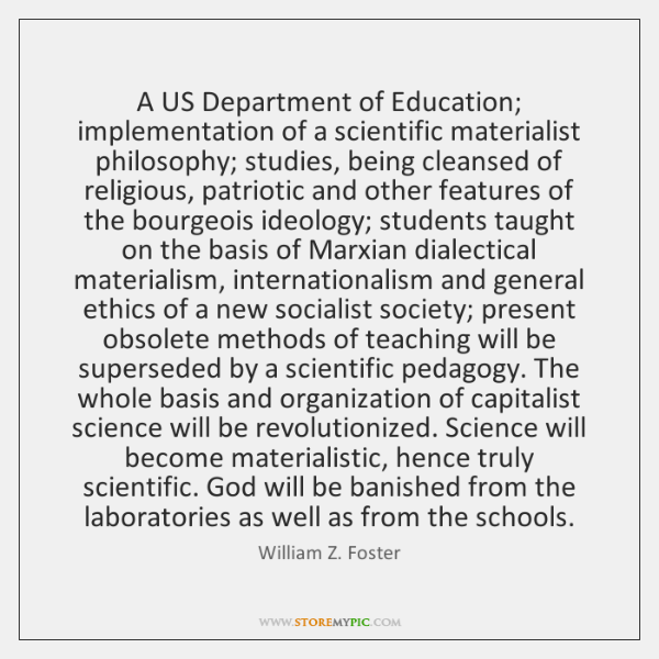 A US Department of Education; implementation of a scientific materialist philosophy; studies, ...
