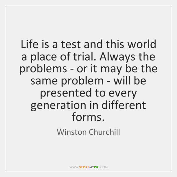 Life Is A Test And This World A Place Of Trial Always Storemypic