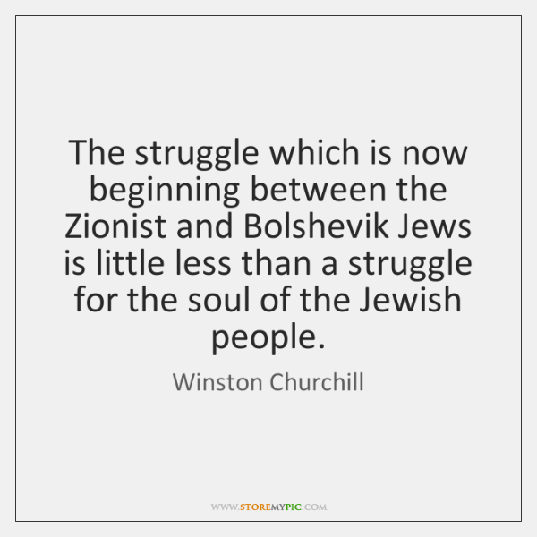 The struggle which is now beginning between the Zionist and Bolshevik Jews ...