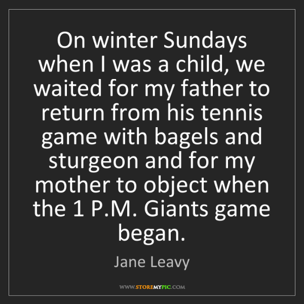Jane Leavy: On winter Sundays when I was a child, we waited for my...