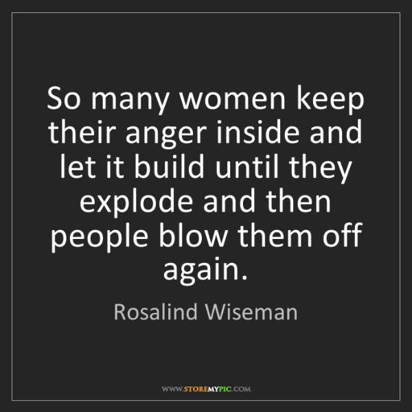 Rosalind Wiseman: So many women keep their anger inside and let it build...
