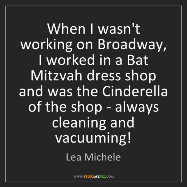 Lea Michele: When I wasn't working on Broadway, I worked in a Bat...