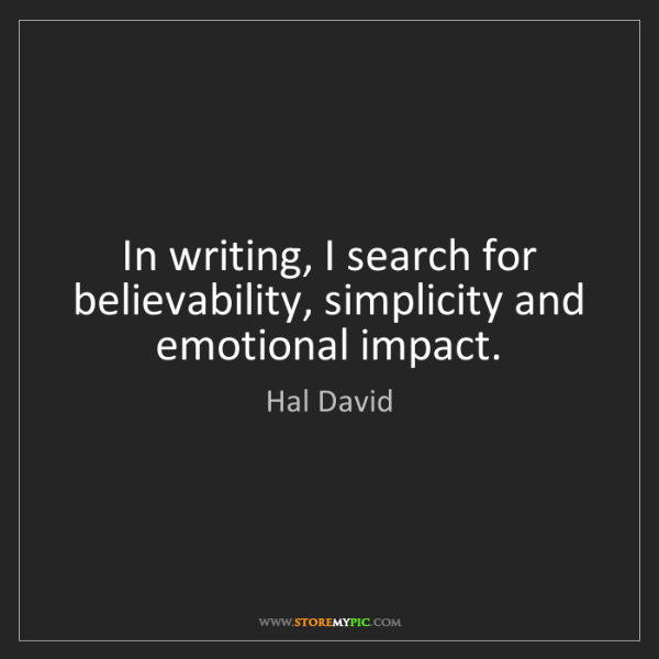 Hal David: In writing, I search for believability, simplicity and...
