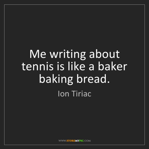 Ion Tiriac: Me writing about tennis is like a baker baking bread.