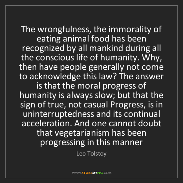 Leo Tolstoy: The wrongfulness, the immorality of eating animal food...