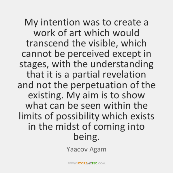 My intention was to create a work of art which would transcend ...