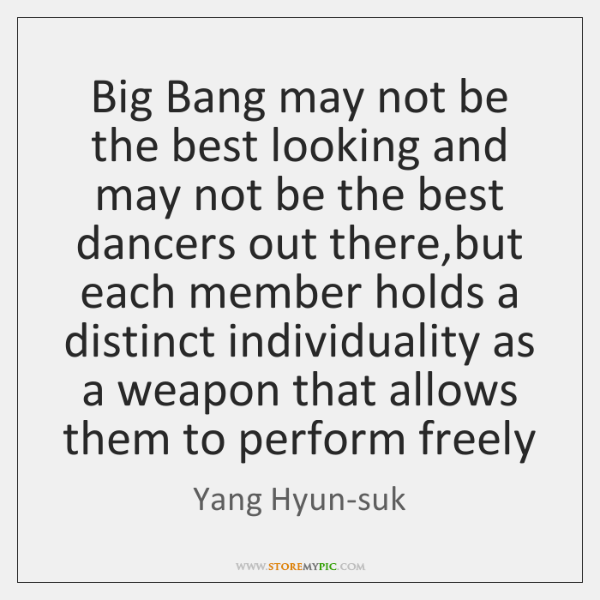 Big Bang may not be the best looking and may not be ...