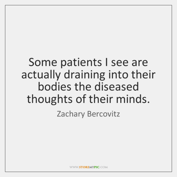 Some patients I see are actually draining into their bodies the diseased ...