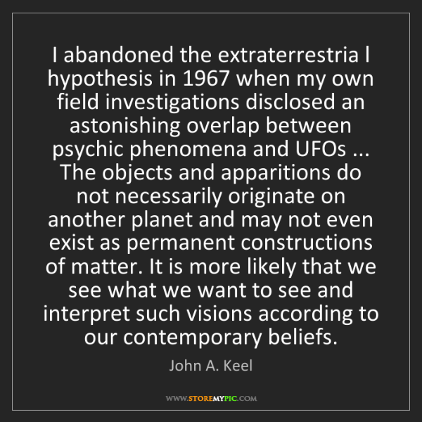 John A. Keel: I abandoned the extraterrestria l hypothesis in 1967...
