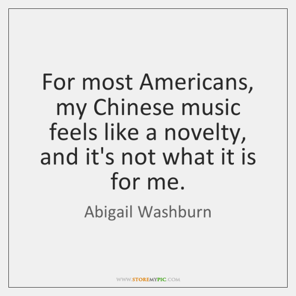 For most Americans, my Chinese music feels like a novelty, and it's ...