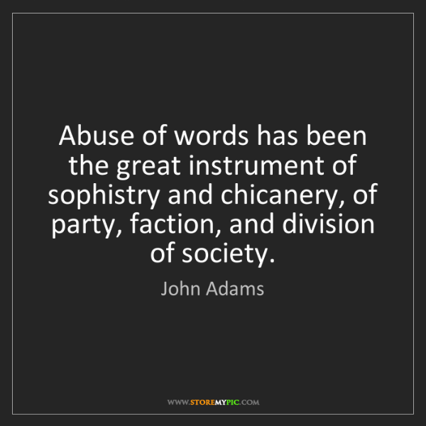 John Adams: Abuse of words has been the great instrument of sophistry...