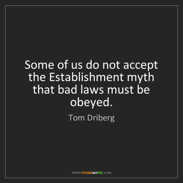 Tom Driberg: Some of us do not accept the Establishment myth that...