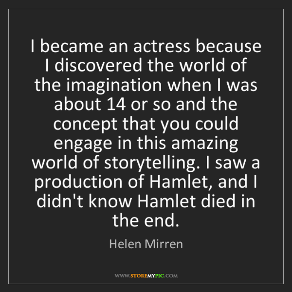 Helen Mirren: I became an actress because I discovered the world of...