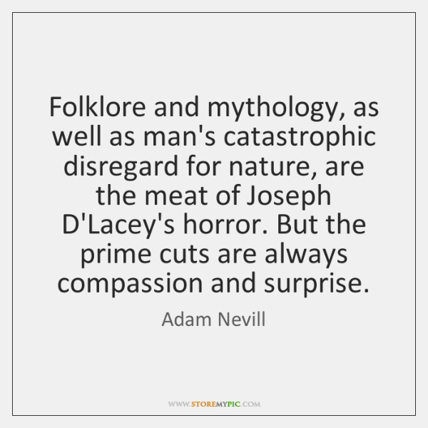 Folklore and mythology, as well as man's catastrophic disregard for nature, are ...