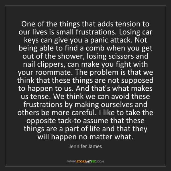 Jennifer James: One of the things that adds tension to our lives is small...