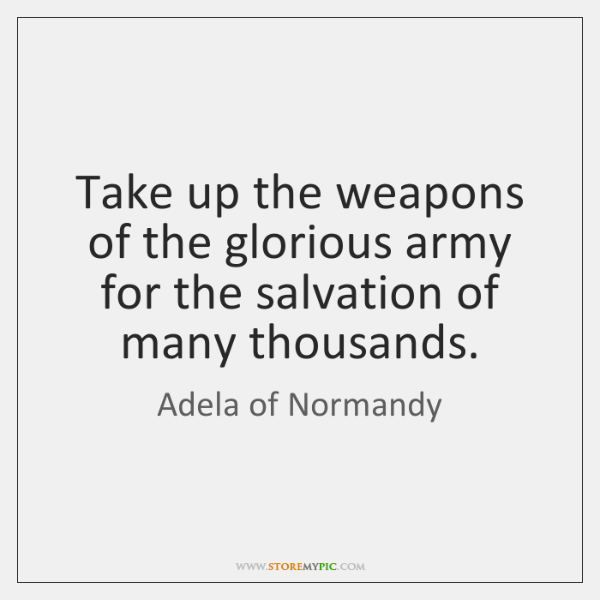 Take up the weapons of the glorious army for the salvation of ...