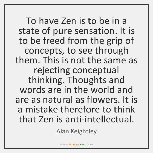 To have Zen is to be in a state of pure sensation. ...