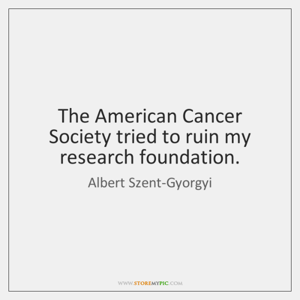 The American Cancer Society tried to ruin my research foundation.