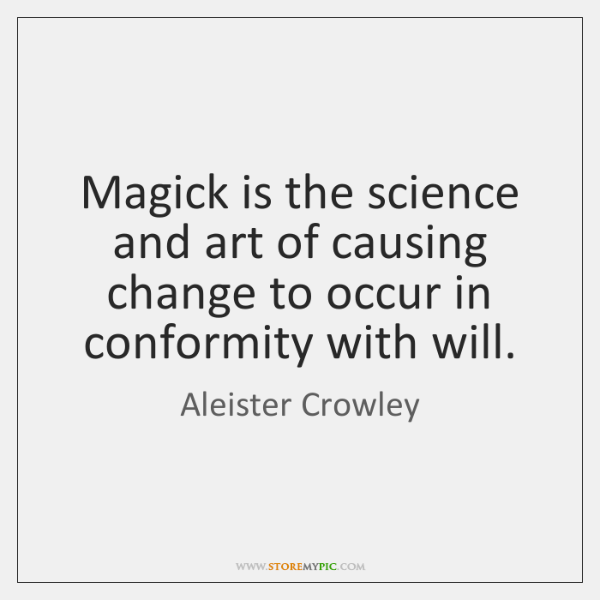 Magick is the science and art of causing change to occur in ...