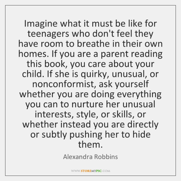 Imagine what it must be like for teenagers who don't feel they ...