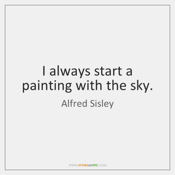 I always start a painting with the sky.