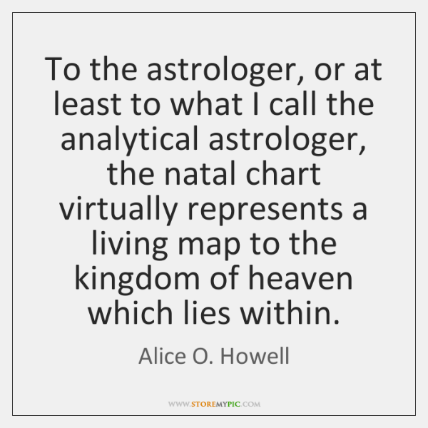 To the astrologer, or at least to what I call the analytical ...