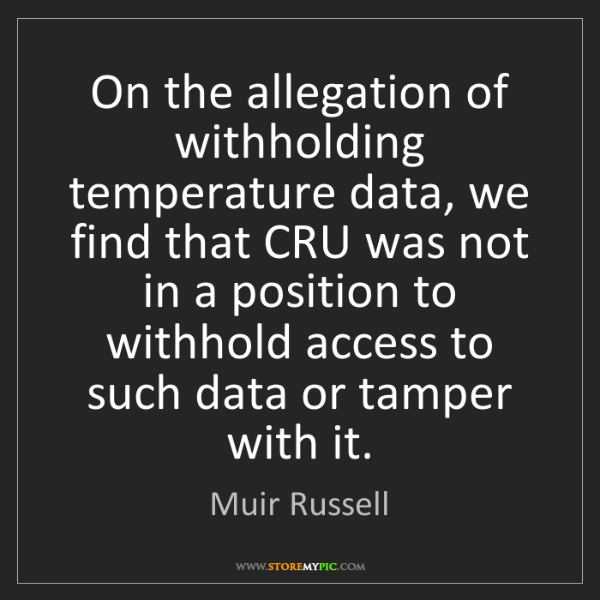 Muir Russell: On the allegation of withholding temperature data, we...
