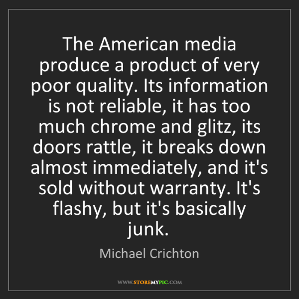 Michael Crichton: The American media produce a product of very poor quality....