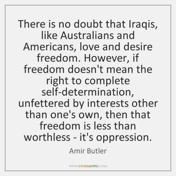 There is no doubt that Iraqis, like Australians and Americans, love and ...
