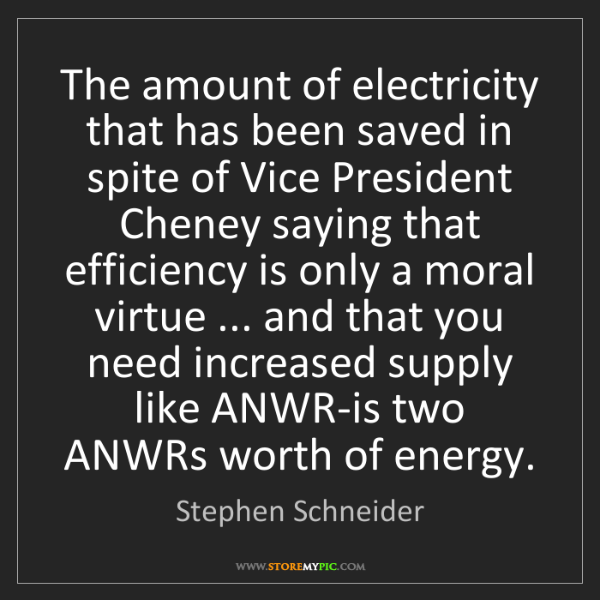 Stephen Schneider: The amount of electricity that has been saved in spite...