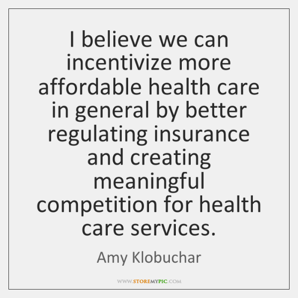 I believe we can incentivize more affordable health care in general by ...