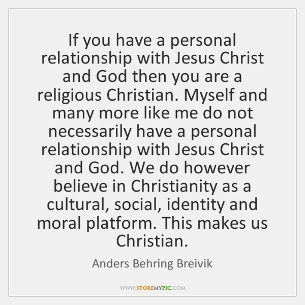 If you have a personal relationship with Jesus Christ and God then ...