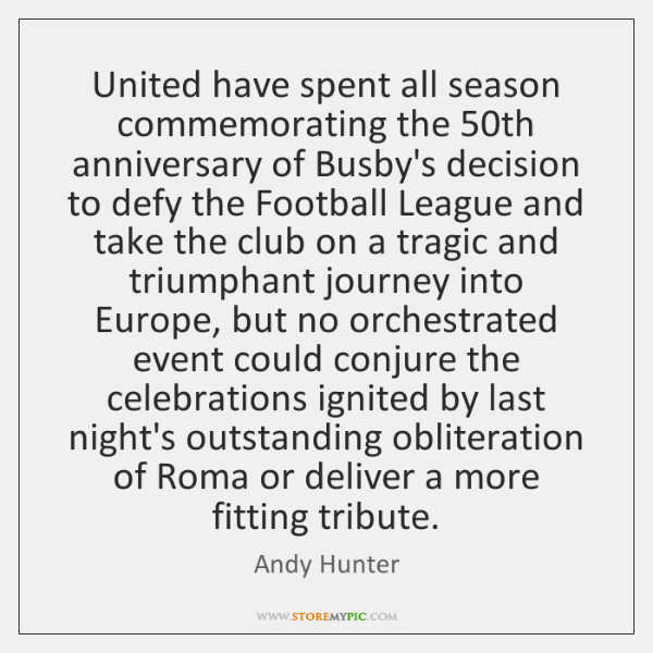 United have spent all season commemorating the 50th anniversary of Busby's decision ...